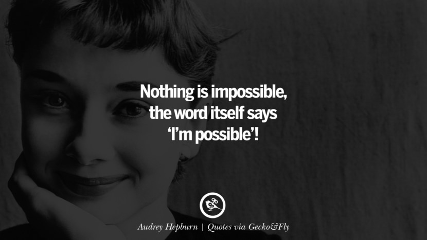 Nothing is impossible, the word itself says 'I'm possible'! - Audrey Hepburn Quotes That Engage The Mind And Soul With Wisdom And Words That Inspire