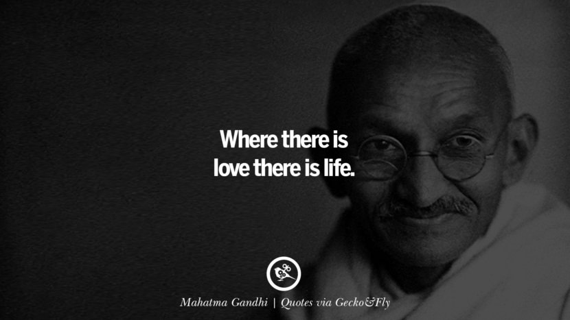 Where there is love there is life. - Mahatma Gandhi Quotes That Engage The Mind And Soul With Wisdom And Words That Inspire
