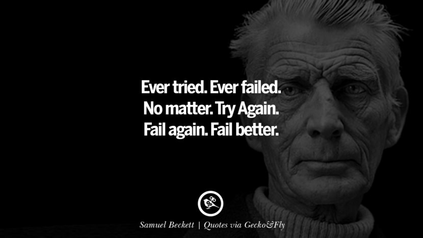 Ever tried. Ever failed. No matter. Try Again. Fail again. Fail better. - Samuel Beckett Quotes That Engage The Mind And Soul With Wisdom And Words That Inspire
