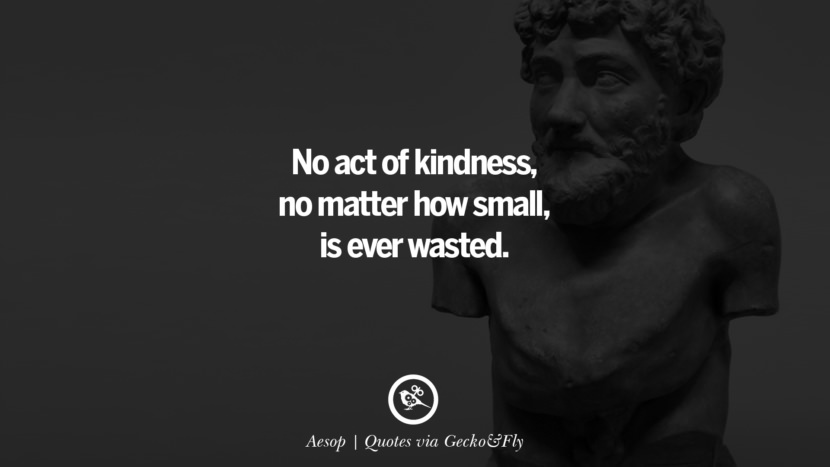 No act of kindness, no matter how small, is ever wasted. - Aesop Quotes That Engage The Mind And Soul With Wisdom And Words That Inspire