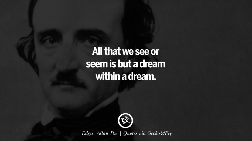 All that we see or seem is but a dream within a dream. - Edgar Allan Poe Quotes That Engage The Mind And Soul With Wisdom And Words That Inspire