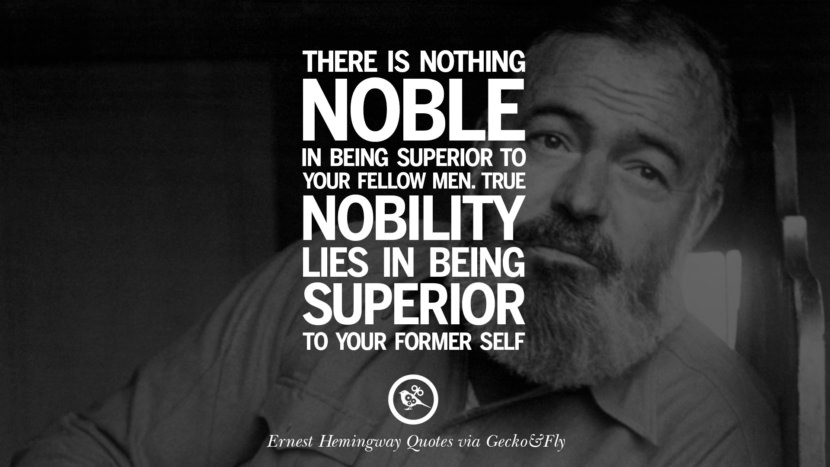 There is nothing noble in being superior to your fellow men. True nobility lies in being superior to your former self. Quotes By Ernest Hemingway On Love, Life And Death