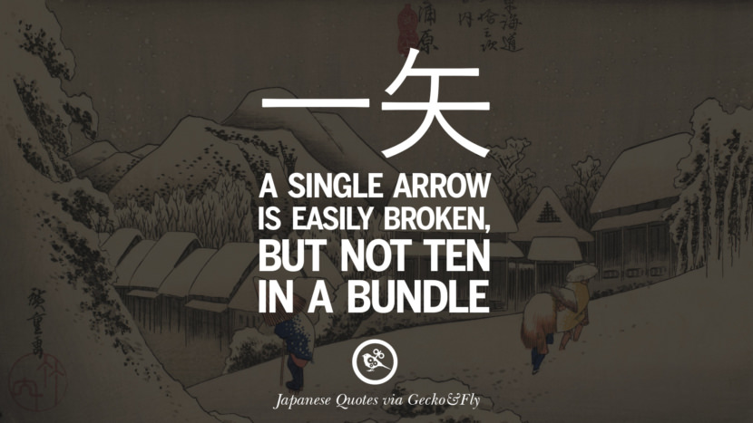 A single arrow is easily broken, but not ten in a bundle. Japanese Words Of Wisdom - Inspirational Sayings And Quotes