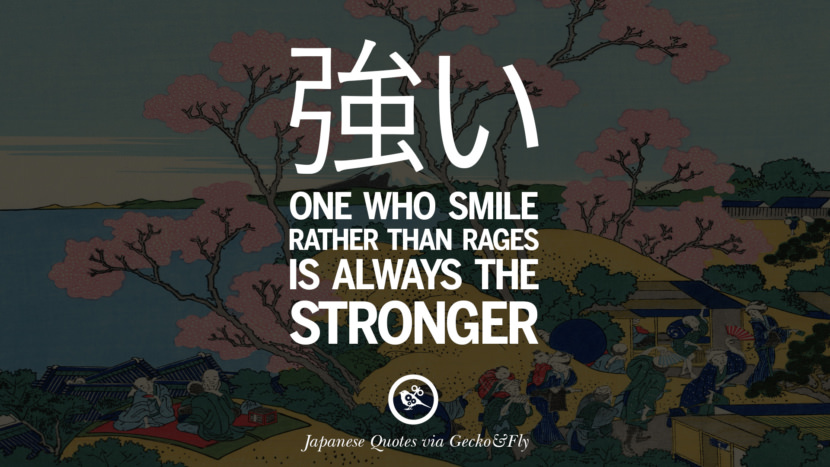 One who smile rather than rages is always the stronger. Japanese Words Of Wisdom - Inspirational Sayings And Quotes