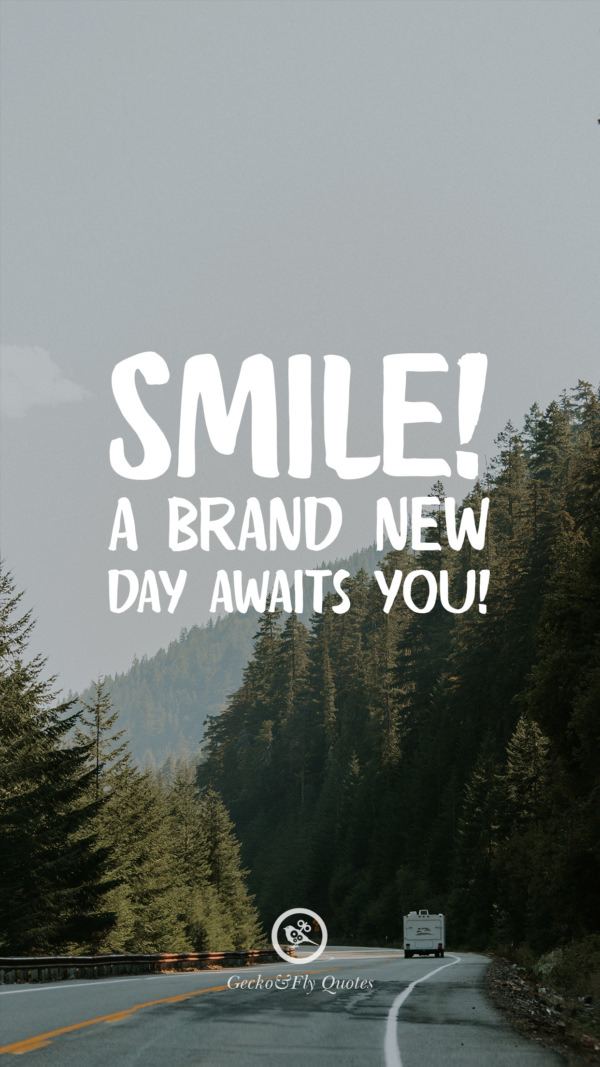 Smile! A brand new day awaits you!