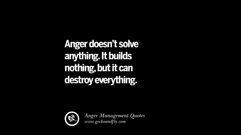 Anger doesn't solve anything. It builds nothing, but it can destroy everything. Quotes On Anger Management, Controlling Anger, And Relieving Stress