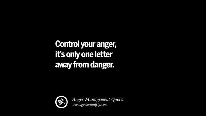 Control your anger, it's only one letter away from danger. Quotes On Anger Management, Controlling Anger, And Relieving Stress