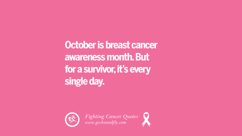 October is breast cancer awareness month. But for a survivor, it's every single day. Motivational Quotes On Fighting Cancer And Never Giving Up Hope