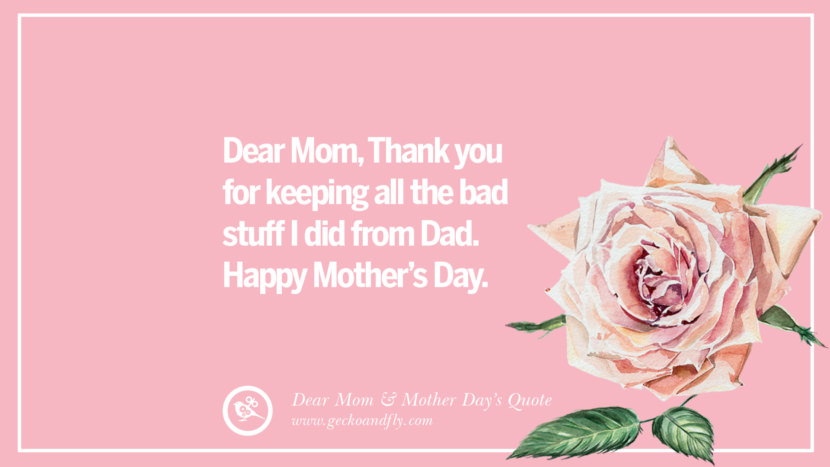 Dear Mom, Thank you for keeping all the bad stuff I did from Dad. Happy Mother's day. Inspirational Dear Mom And Happy Mother's Day Quotes card messages