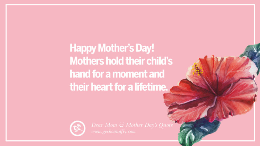 Happy Mother's Day! Mothers hold their child's hand for a moment and their heart for a lifetime. Inspirational Dear Mom And Happy Mother's Day Quotes card messages