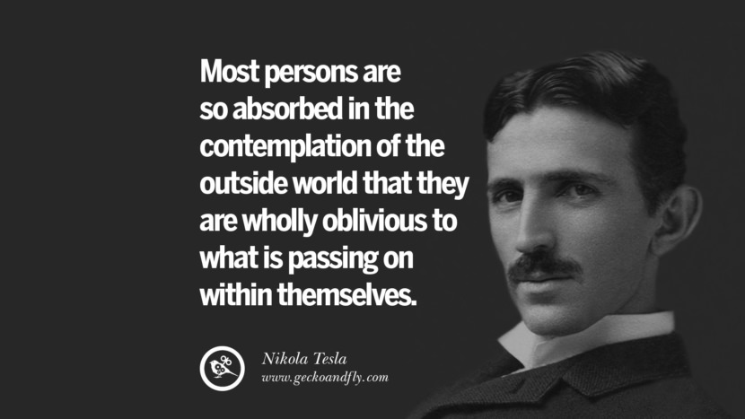 Most persons are so absorbed in the contemplation of the outside world that they are wholly oblivious to what is passing on within themselves.