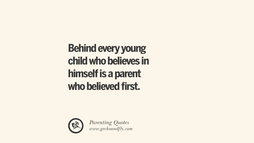 Behind every young child who believes in himself is a parent who believed first. Essential Parenting Advises On Being A Good Father Or Mother