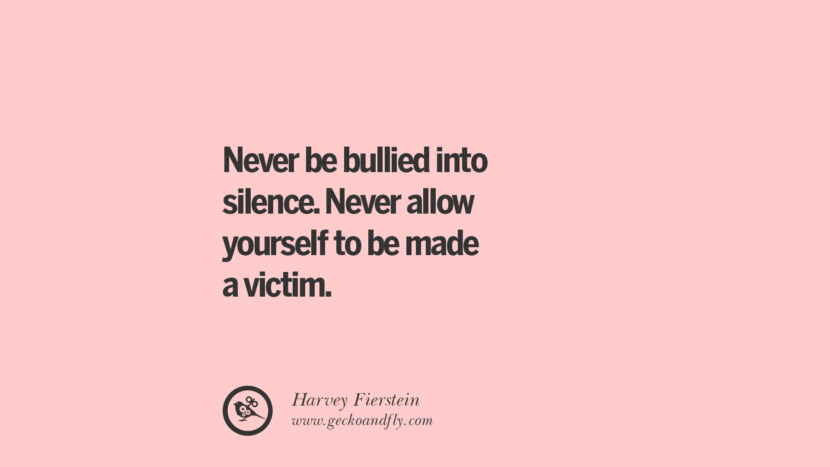 Never be bullied into silence. Never allow yourself to be made a victim. - Harvey Fierstein Quotes On Sexual Harassment