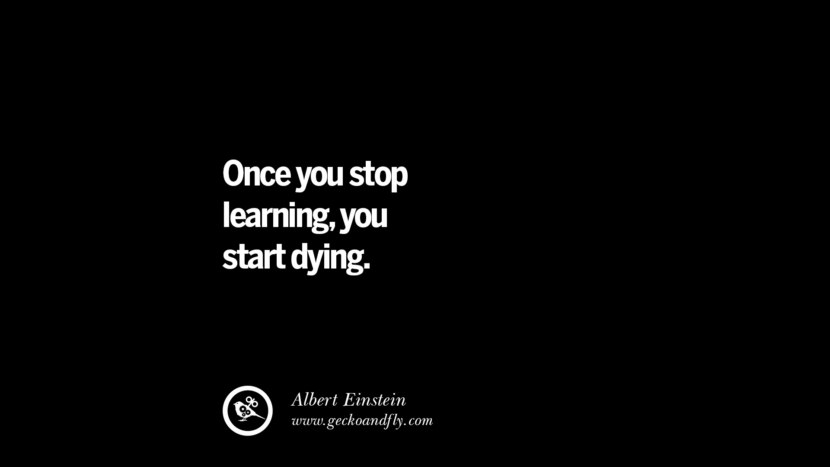 Once you stop learning, you start dying. - Albert Einstein Quotes On Teaching Better And Make Learning More Effective