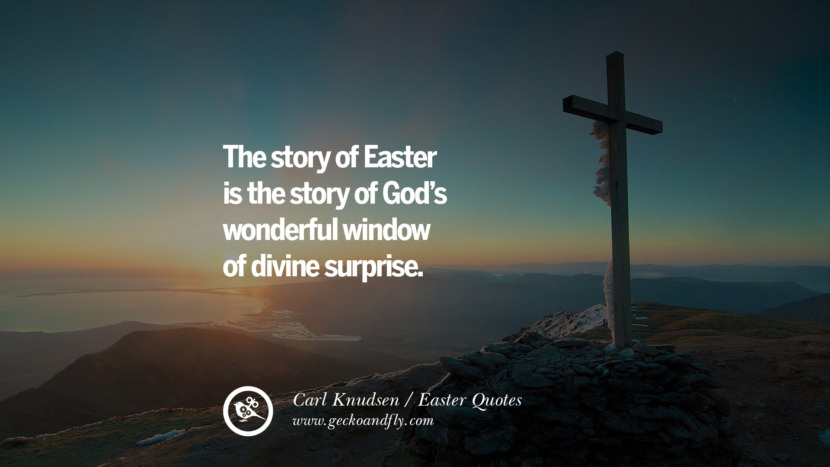 The story of Easter is the story of God's wonderful window of divine surprise. - Carl Knudsen