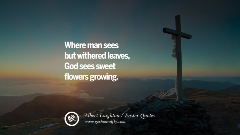 Where man sees but withered leaves, God sees sweet flowers growing. - Albert Laighton