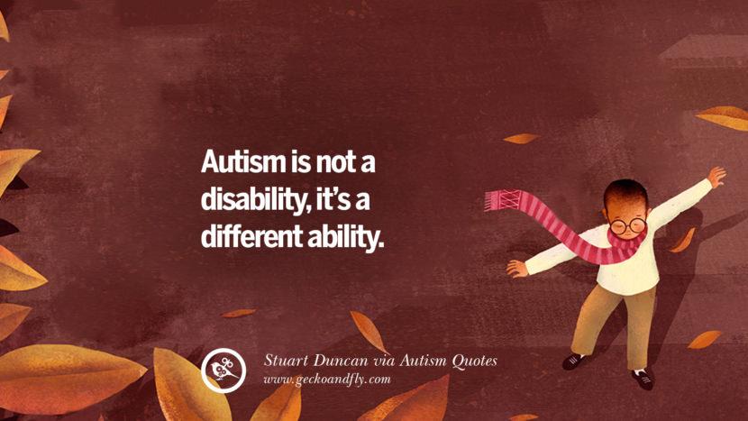 Autism is not a disability, it's a different ability. - Stuart Duncan