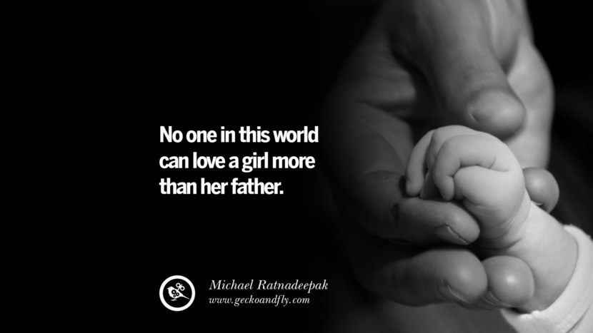 No one in this world can love a girl more than her father. - Michael Ratnadeepak Inspiring Funny Father's Day Quotes Fatherhood card messages