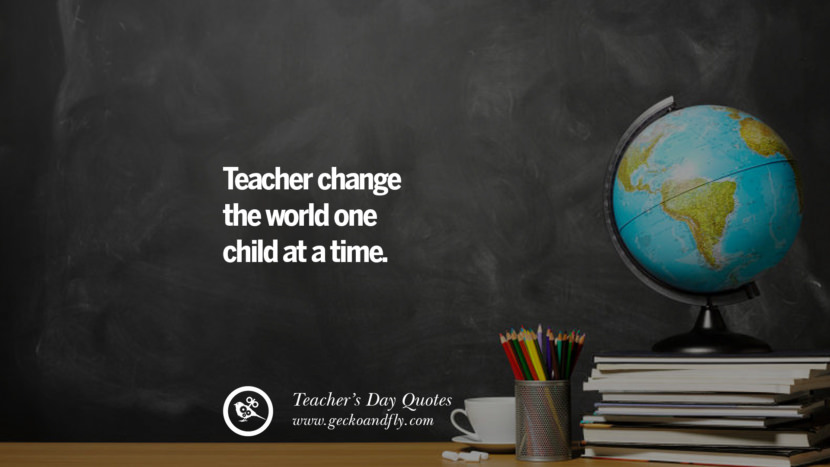 Teacher change the world one child at a time. Happy Teachers' Day Quotes & Card Messages